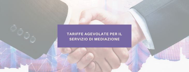 Agevolazioni tariffe dei servizi di Mediazione